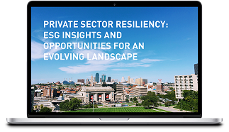 PRIVATE SECTOR RESILIENCY: ESG INSIGHTS AND OPPORTUNITIES FOR AN EVOLVING LANDSCAPE